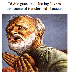 Divine's Grace & Electing Love is the Source of Transformed Character